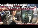 Sending the Franken-Woofer! Play it till it SMOKES! Lots of POWER at 8hz Bonus SPARKS!
