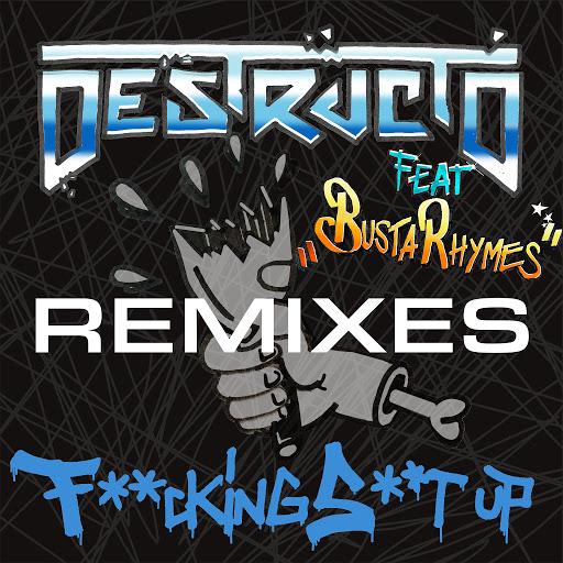 Destructo альбом Fucking Shit Up (Remixes) [Feat. Busta Rhymes]