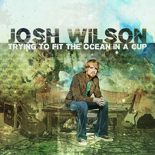 Josh Wilson альбом Trying To Fit The Ocean In A Cup