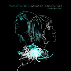 Ladytron альбом Witching Hour [Remixed & Rare]