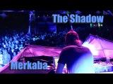 Merkaba (Live) - The Shadow - Hadra Trance Festival 7