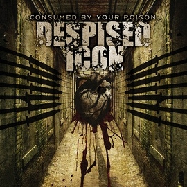 Despised Icon альбом Consumed By Your Poison (Reissue)