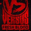 Versus Fresh Blood