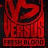 Versus Fresh Blood