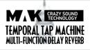 MAK Crazy Sound Technology Temporal Tap Machine Multi-Function Delay