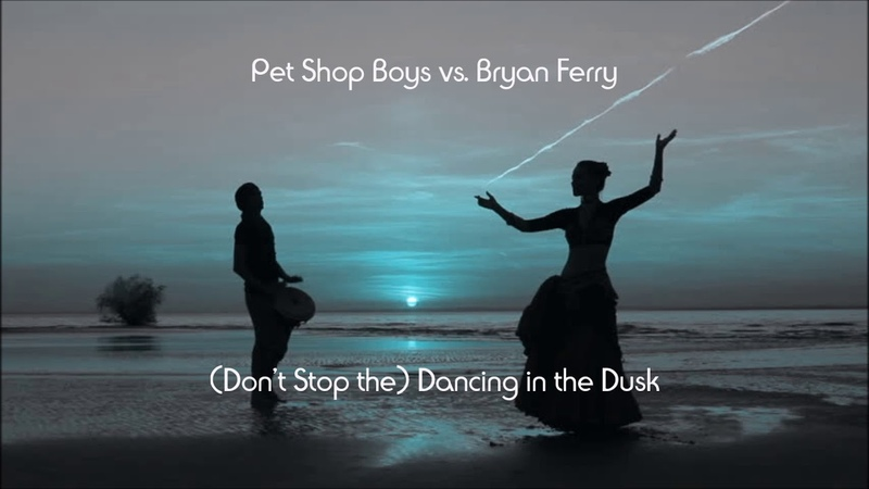 Pet Shop Boys vs Bryan Ferry Don't Stop the Dancing in the Dusk Ryan Cannell mix