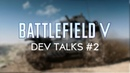 Battlefield V Dev Talks: Open Beta Feedback - Attrition, Visibility, Vehicles and more