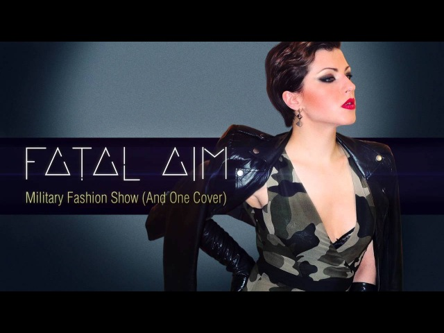 Fatal Aim - Military Fashion Show (And One Cover)