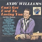 Andy Williams альбом Can't Get Used to Loosing You