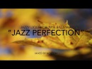 Jazz Perfection ~ Chilled Jazzy Drum Bass Mix