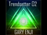 DJ GARY ENJI  - TRENDSETTER#2 2013  (СЕНТЯБРЬ)