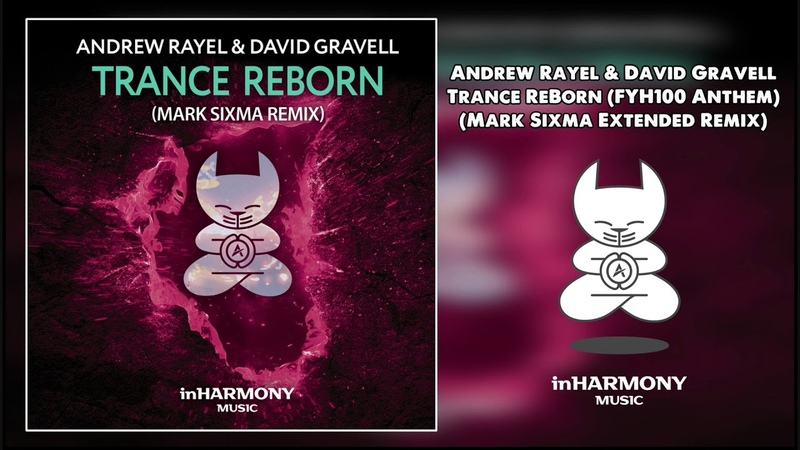 Andrew Rayel David Gravell - Trance Reborn FYH100 Anthem Mark Sixma Extended Remix