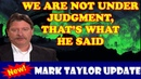 MARK TAYLOR UPDATE 01/13/2019 — WE ARE NOT UNDER JUDGMENT, THAT'S WHAT HE SAID