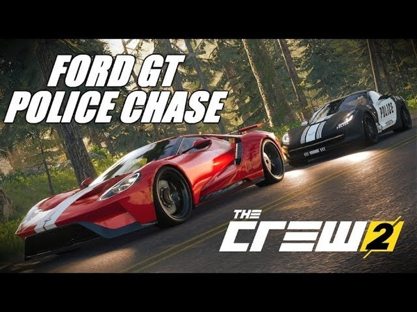 The Crew 2 FORD GT 2017 POLiCE CHASE (Cinematic) .......
