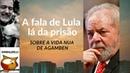 A FALA DE LULA LÁ DA PRISÃO