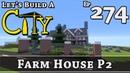 How To Build A City :: Minecraft :: Farm House P2 :: E274