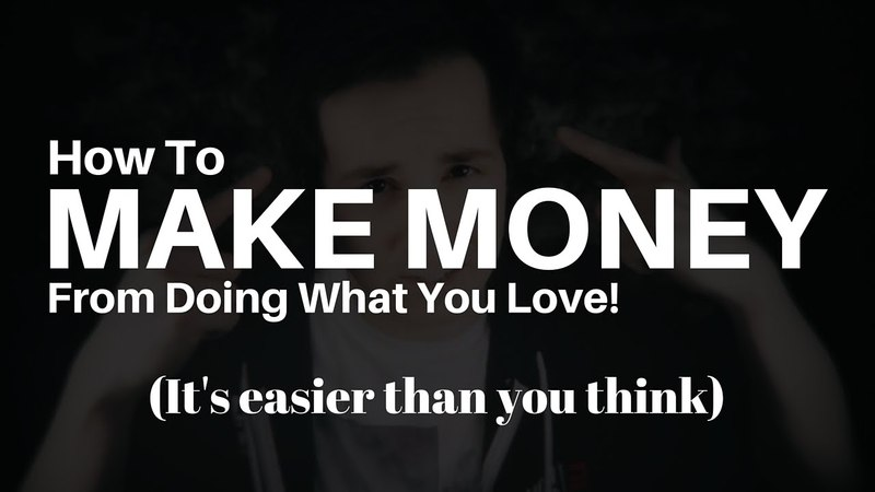 How Can You Make Money While Doing What You Love | Making Money Income From Your Passion