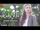 Rahi Na - Teaser | Rishabh Srivastava | Sam Chaudhary Swati Rajput
