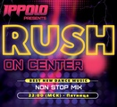 Ippolo - Rush On Center 006 Ep.2