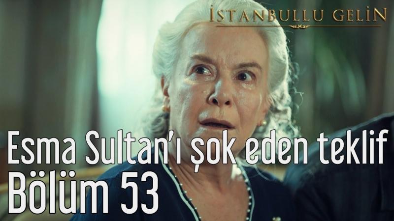 53 Bölüm Sezon Finali Esma Sultanı Şok Eden Teklif