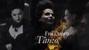 ► Evil Queen II Танго [OUAT]