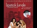 Помадные Джунгли / Lipstick Jungle, сериал 2008–20091 сезон и начало 2 сезон