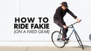 HOW TO RIDE FAKIE / BACKWARDS ON A FIXIE