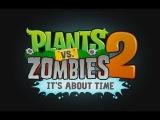 Прохождение игры: Plants vs. Zombies 2 - Растения против Зомби 2. Часть 1.