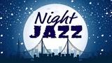 Night of Smooth Jazz - Relaxing JAZZ Radio for Work &amp Study, Sleep