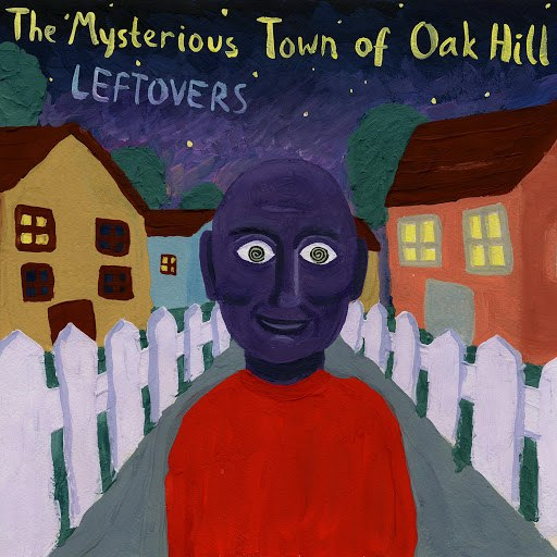 The Mysterious Town Of Oak Hill альбом Leftovers