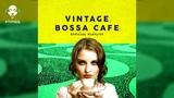 Vintage Bossa Cafe Official Playlist - 2 Hours of Bossa Nova