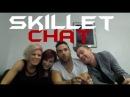 Skillet Chat 08/15/14 FULL (HD)