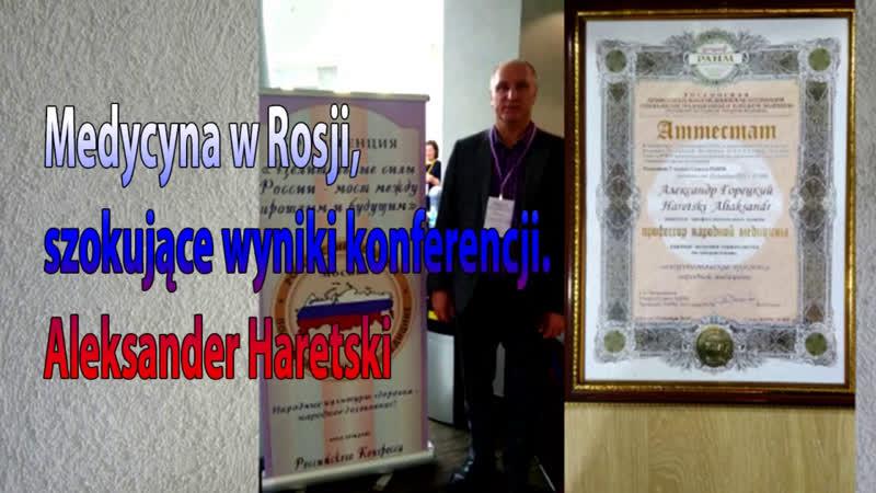 Medycyna w Rosji, szokujące wyniki konferencji. Aleksander Haretski
