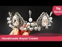 How to Make Handmade Royal Crown. DIY Tiara Ideas for Beginners.