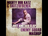 Mighty Dub Katz and Skitzofrenix - Just Another Clap ( ENEMY SQUAD Mashup)