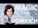 Coldplay - Magic (Official Romkich Cover)
