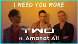TWO feat. Amanat Ali - I need you more (Official Video)