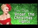 Gwen Stefani - Under The Christmas Lights