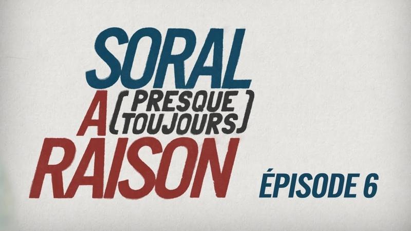 Soral a (presque toujours) raison – Épisode 6