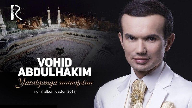 Vohid Abdulhakim - Yaratganga munojotim nomli albom dasturi 2018