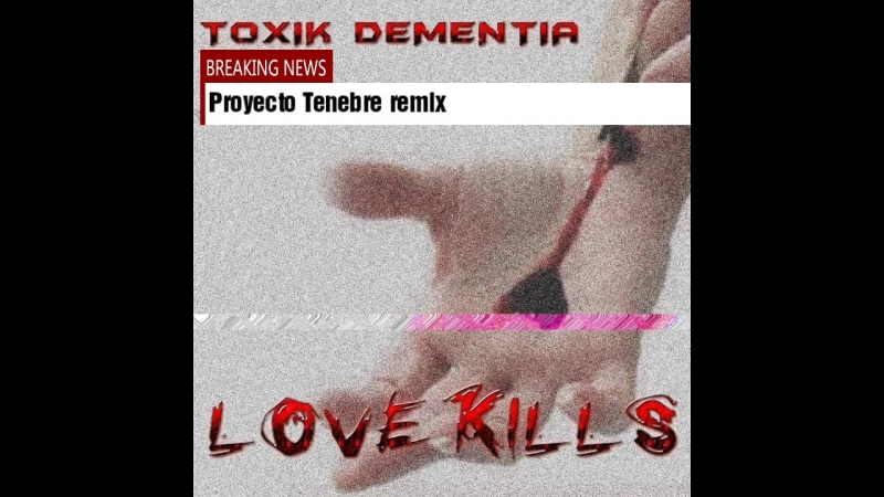 Toxik Dementia - Love Kills (Proyecto Tenebre remix)