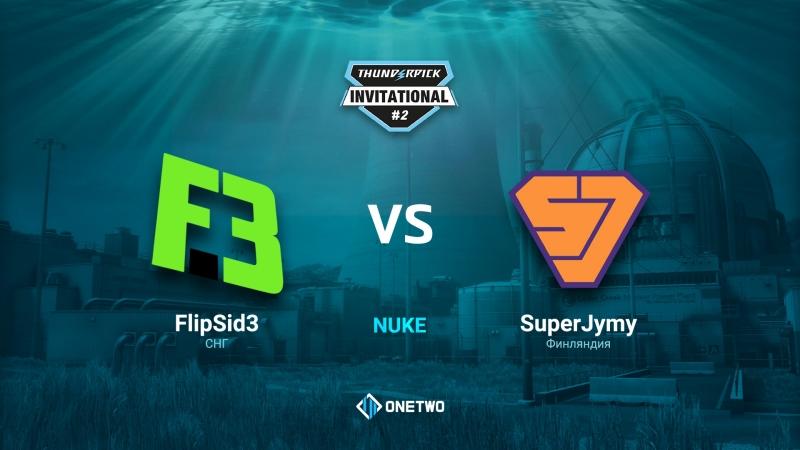 Thunderpick Invitational 2 | FlipSid3 vs SuperJymy | BO3 | de_nuke | by Afor1zm