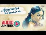 Aishwarya Rai Bachchan Hits - Audio Jukebox | Full Songs Non Stop