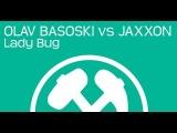 Olav Basoski vs Jaxxon - Lady Bug (Original Mix)