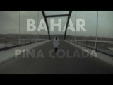 Bahar - PINA COLADA (Official Video)