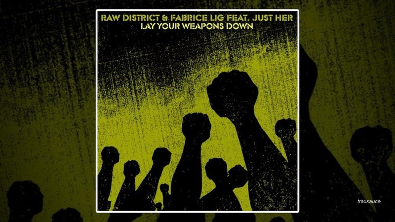 Raw District Fabrice Lig feat Just Her Lay Your Weapons Down Alex Kennon Remix