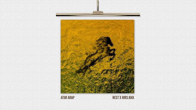 REST X HIRS.KKK - ATIM ARAP (Audio/Explicit)