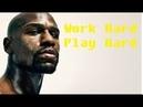 Work Hard, Play Hard- FLoyd Mayweather Jr Motivation.