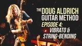 The Doug Aldrich Guitar Method - Episode 4 Vibrato, String Bending and More!