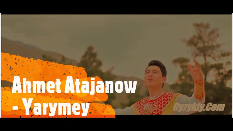 Ahmet Atajanow Yarymey Official Clip 2019